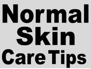 normal skin care tips upcharnuskhe
