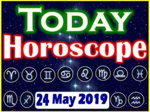 Horoscope Today 24 may 2019