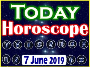 Horoscope Today - June 7, 2019